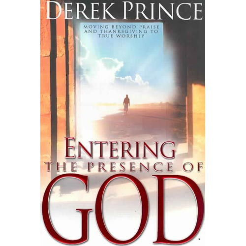 Entering the Presence of God: Moving Beyond Praise and Thanksgiving to True Worship