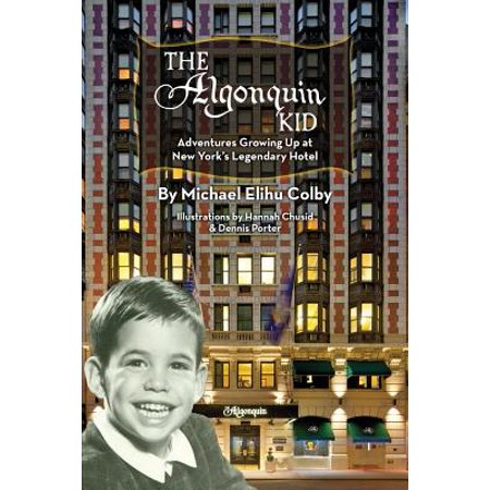 The Algonquin Kid   Adventures Growing Up At New Yorks Legendary Hotel