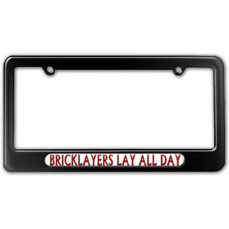 Bricklayers Lay All Day License Plate Tag Frame, Multiple Colors (Bricklayer Accessories)