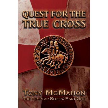 Quest for the True Cross : The Templar Series: Part One