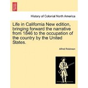 Life in California New Edition, Bringing Forward the Narrative from 1846 to the Occupation of the Country by the United States.