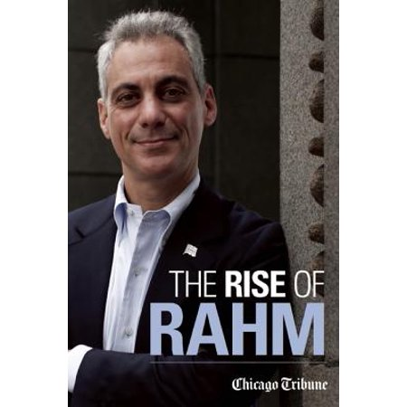 The Rise of Rahm: Rahm Emanuel's Political Ascent, from Clinton through Congress to Obama's White House and Chicago's City Hall - eBook - Clinton Hall Halloween