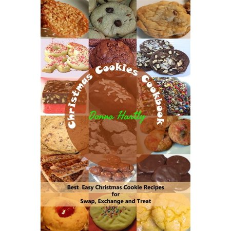 Christmas Cookies Cookbook : Best Easy Christmas Cookie Recipes for Swap, Exchange and Treat - eBook ()