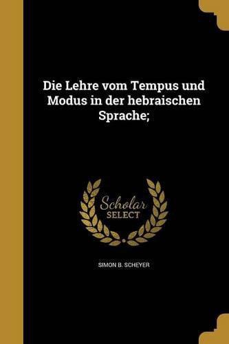Die Lehre Vom Tempus Und Modus in Der Hebra Ischen Sprache; by