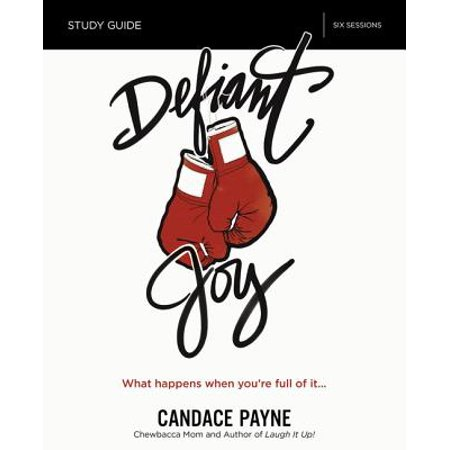 Defiant Joy Study Guide : What Happens When You're Full of