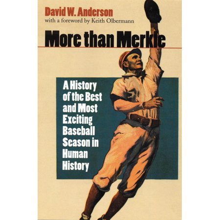 More than Merkle : A History of the Best and Most Exciting Baseball Season in Human