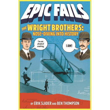 The Wright Brothers Plane (The Wright Brothers: Nose-Diving into History (Epic Fails #1))