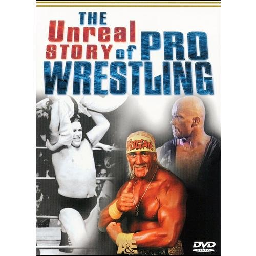 The Unreal Story Of Pro Wrestling by ARTS AND ENTERTAINMENT NETWORK