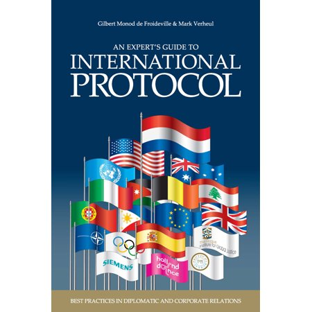 An Expert's Guide to International Protocol : Best Practices in Diplomatic and Corporate (Corporate Travel Policy Best Practices)