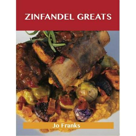 Zinfandel Greats: Delicious Zinfandel Recipes, The Top 27 Zinfandel Recipes - eBook