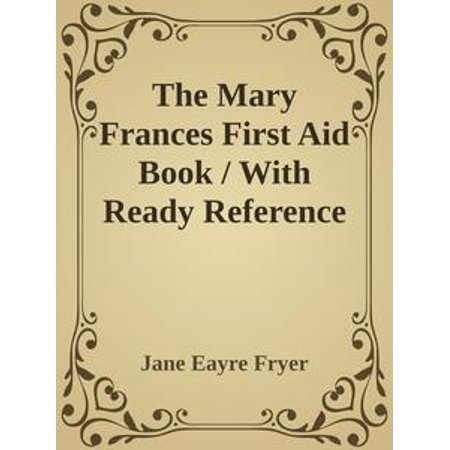 - The Mary Frances First Aid Book / With Ready Reference List of Ordinary Accidents and Illnesses, and Approved Home Remedies - eBook