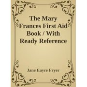The Mary Frances First Aid Book / With Ready Reference List of Ordinary Accidents and Illnesses, and Approved Home Remedies - eBook