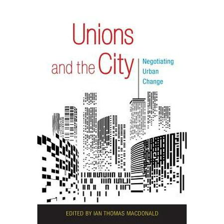 Unions and the City : Negotiating Urban Change (Union City High School Union City Mi)