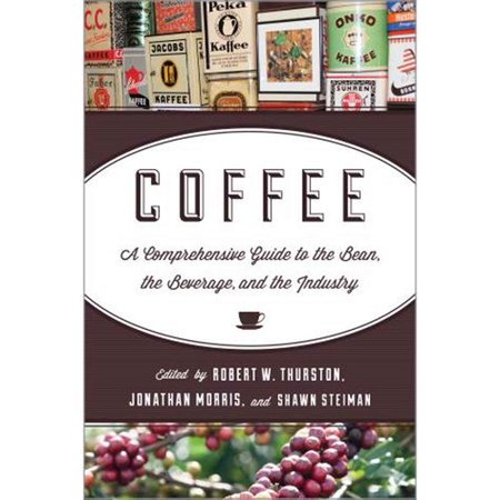 Coffee: A Comprehensive Guide to the Bean, the Beverage, and the Industry by