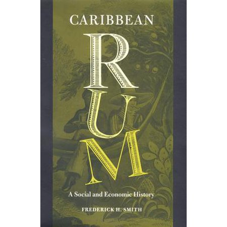 Caribbean Rum : A Social and Economic History