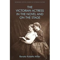 Edinburgh Critical Studies in Victorian Culture: The Victorian Actress in the Novel and on the Stage (Paperback)