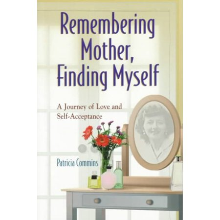 Remembering Mother  Finding Myself  A Journey Of Love And Self Acceptance