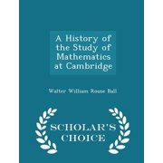 A History of the Study of Mathematics at Cambridge - Scholar's Choice Edition