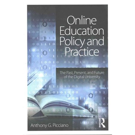 Online Education Policy And Practice  The Past  Present  And Future Of The Digital University