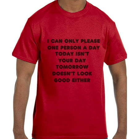 Funny Humor I can Only Please One Person a Day and Today is not T-Shirt