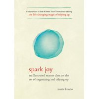 Spark Joy : An Illustrated Master Class on the Art of Organizing and Tidying Up