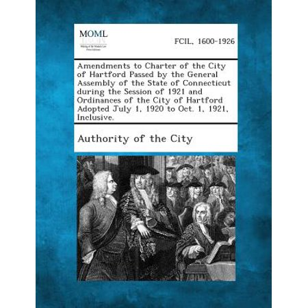 Amendments to Charter of the City of Hartford Passed by the General Assembly of the State of Connecticut During the Session of 1921 and Ordinances of