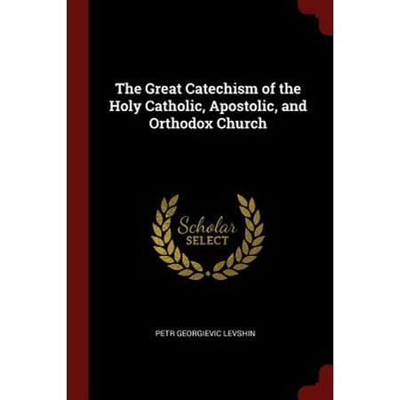 The Great Catechism of the Holy Catholic, Apostolic, and Orthodox