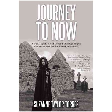 Journey to Now: A True Magical Story of Love and Utilizing Energetic Connection with the Past, Present, and Future.