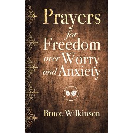 Prayers for Freedom Over Worry and Anxiety (Best Over The Counter For Anxiety)