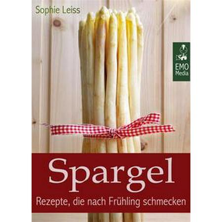 Spargel - Rezepte, die nach Frühling schmecken - Die besten Klassiker und neue, kreative Ideen (Deutsche Ausgabe) - eBook for $<!---->