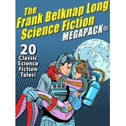 The Frank Belknap Long Science Fiction MEGAPACK®: 20 Classic Science Fiction Tales - eBook