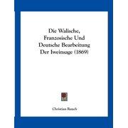 Die Walische, Franzosische Und Deutsche Bearbeitung Der Iweinsage (1869)