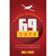 Around the World in 69 Days: What Would You Attempt to Do If You Knew You Could Not Fail? (Paperback)