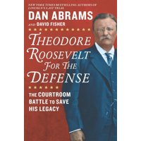 Theodore Roosevelt for the Defense: The Courtroom Battle to Save His Legacy (Hardcover)