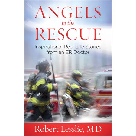 Angels to the Rescue : Inspirational Real-Life Stories from an Er