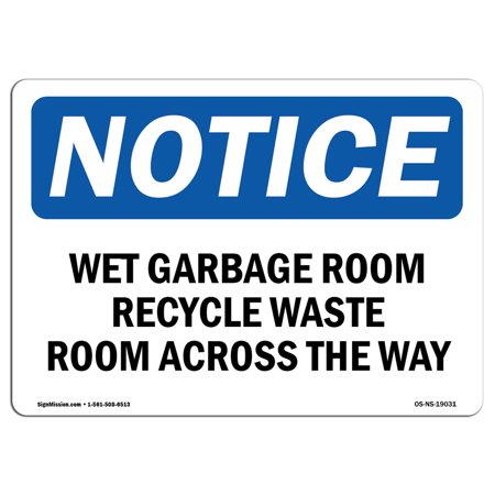 - OSHA Notice Sign - Wet Garbage Room Recyclable Waste Room Across   Choose from: Aluminum, Rigid Plastic or Vinyl Label Decal   Protect Your Business, Work Site, Warehouse & Shop Area  Made in the USA