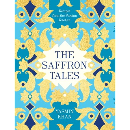 The Saffron Tales : Recipes from the Persian (Best Quality Saffron In The World)