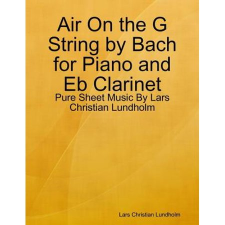 Air On the G String by Bach for Piano and Eb Clarinet - Pure Sheet Music By Lars Christian Lundholm - eBook Clarinet Piano Sheet Music