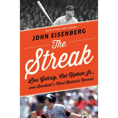 - The Streak : Lou Gehrig, Cal Ripken Jr., and Baseball's Most Historic Record