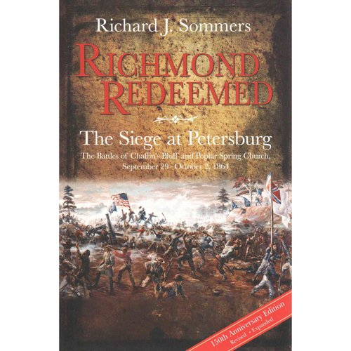 Richmond Redeemed: The Siege at Petersburg: The Battles of Chaffin's Bluff and Poplar Spring Church, September 29 - October 2, 1864