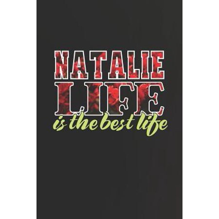Natalie Life Is The Best Life: First Name Funny Sayings Personalized Customized Names Women Girl Mother's day Gift Notebook Journal (A Day In The Life Of Natalie Portman)