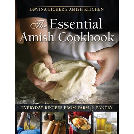 The Essential Amish Cookbook : Everyday Recipes from Farm and Pantry