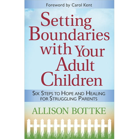 Setting Boundaries(r) with Your Adult Children : Six Steps to Hope and Healing for Struggling - Kids And Adults