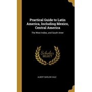 Practical Guide to Latin America, Including Mexico, Central America: The West Indies, and South Amer Hardcover