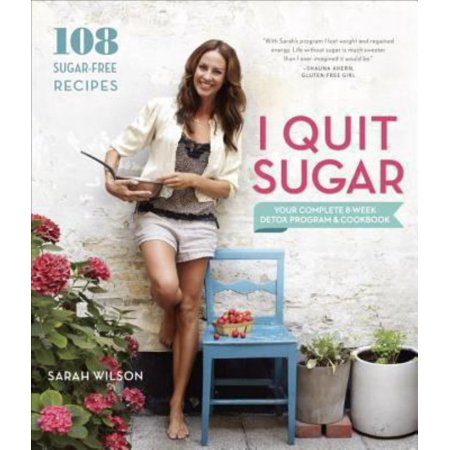 I QUIT SUGAR: YOUR COMPLE TE 8-WEEK DETOX PROGRAM