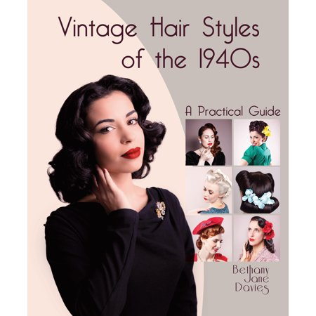 Vintage Hair Styles of the 1940s : A Practical Guide