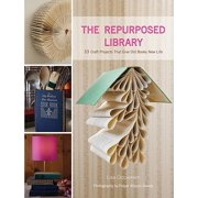 The Repurposed Library : 33 Craft Projects That Give Old Books New Life