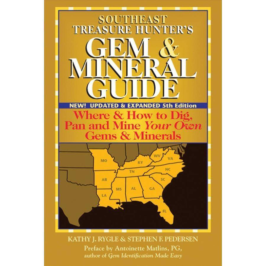 Southeast Treasure Hunter's Gem & Mineral Guide: Where & How to Dig, Pan and