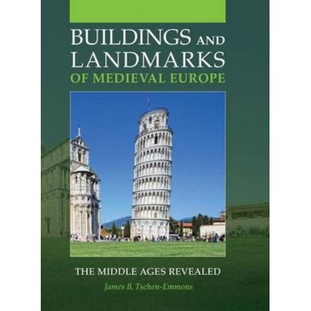 Buildings And Landmarks Of Medieval Europe  The Middle Ages Revealed