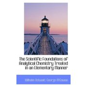 The Scientific Foundations of Analytical Chemistry Treated in an Elementary Manner